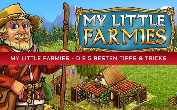 My Little Farmies – Die 5 besten Tipps & Tricks